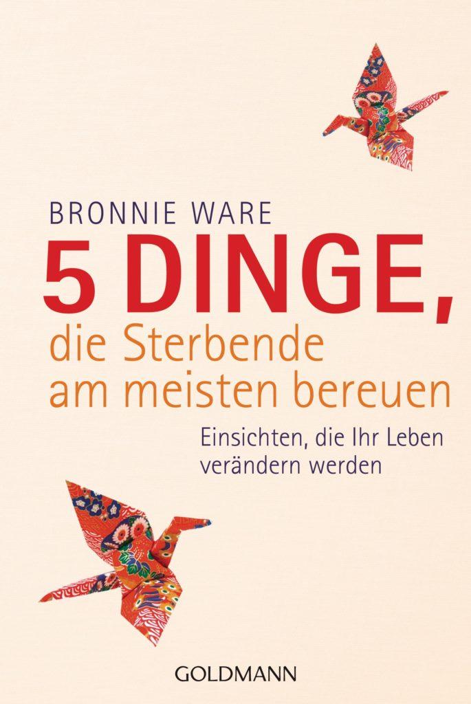 5 Dinge die Sterbende am meisten bereuen von Bronnie Ware