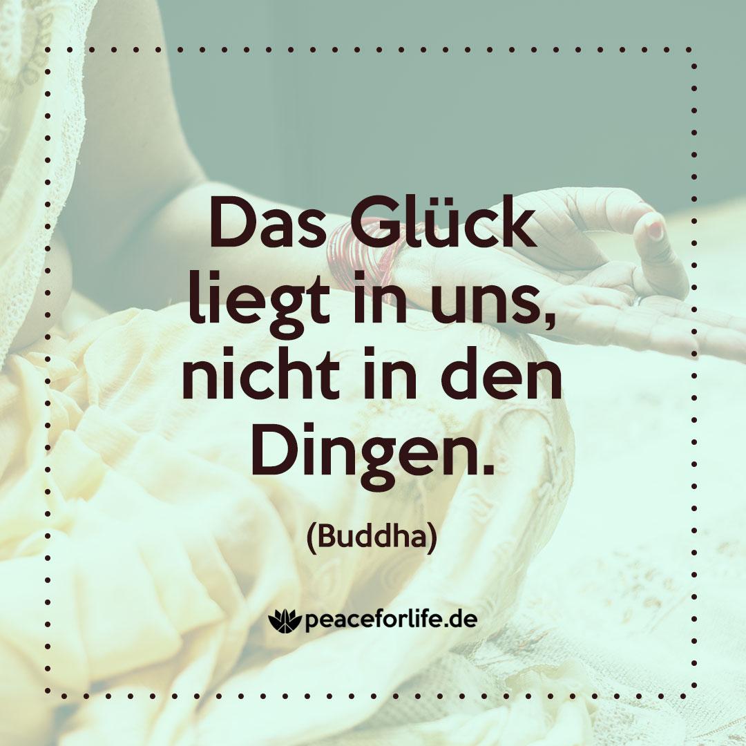 Das Glück liegt in uns, nicht in den Dingen - Buddha