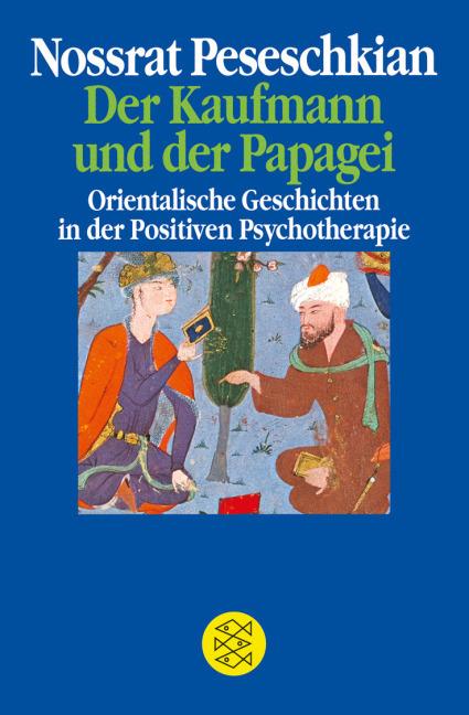 Der Kaufmann und der Papagei: Orientalische Geschichten in der Positiven Psychotherapie von Nossrat Peseschkian