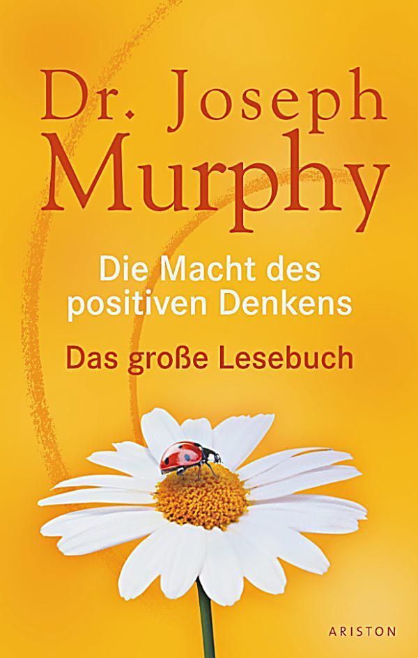 Die Macht des positiven Denkens: Das Große Lesebuch von Dr. Joseph Murphy
