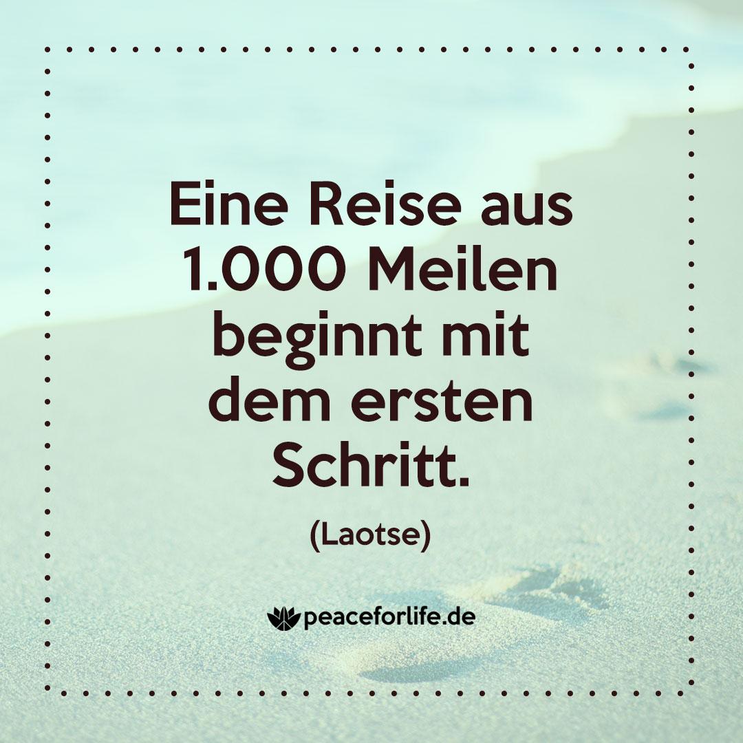 Eine Reise aus 1.000 Meilen beginnt mit dem ersten Schritt. - Laotse
