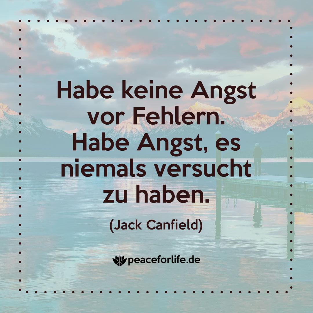Habe keine Angst vor Fehlern. Habe Angst, es niemals versucht zu haben. - Jack Canfield