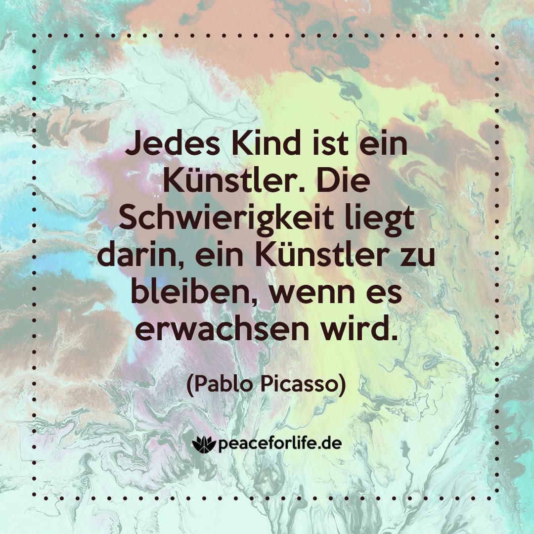 Jedes Kind ist ein Künstler. Die Schwierigkeit liegt darin, ein Künstler zu bleiben, wenn es erwachsen wird. - Pablo Picasso