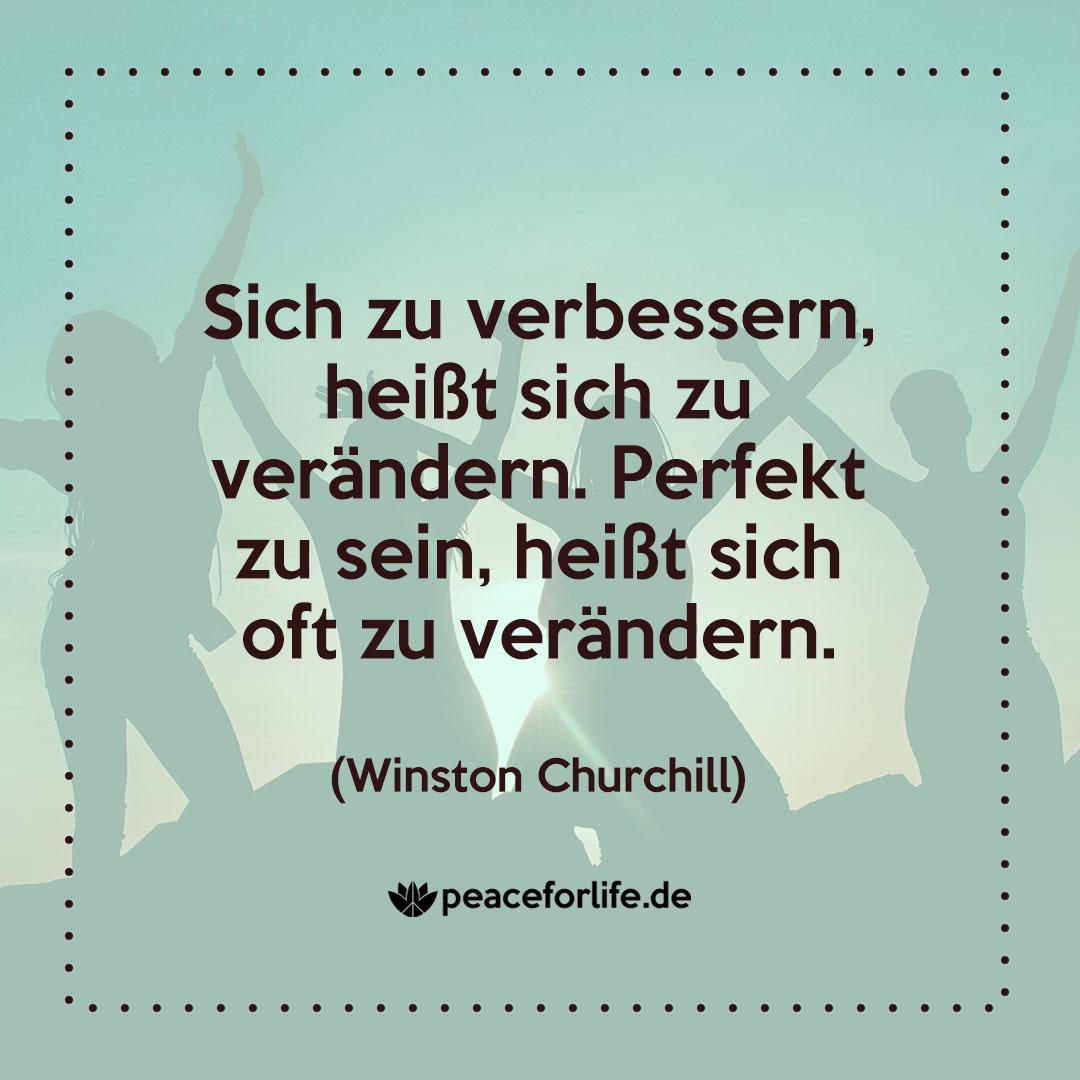 Sich zu verbessern, heißt sich zu verändern. Perfekt zu sein, heißt sich oft zu verändern. - Winston Churchill